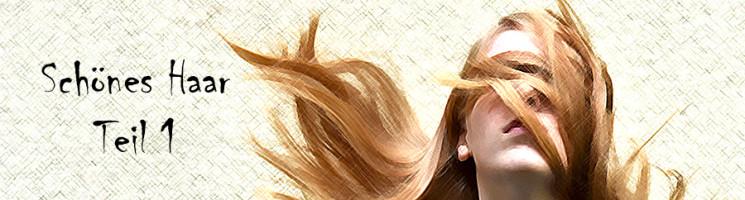 Schönes Haar Teil 1